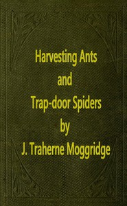 Cover of Harvesting Ants and Trap-Door SpidersNotes and Observations on Their Habits and Dwellings