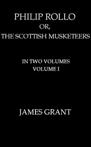 Philip Rollo; or, the Scottish Musketeers, Vol. 1 (of 2)