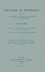 Cover of A Text-book of Entomology Including the Anatomy, Physiology, Embryology and Metamorphoses of Insects for Use in Agricultural and Technical Schools and Colleges as Well as by the Working Entomologist