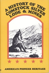 A History of the Comstock Silver Lode & MinesNevada and the Great Basin Region; Lake Tahoe and the High Sierras