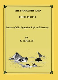Cover of The Pharaohs and Their People: Scenes of old Egyptian life and history