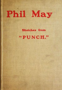 """Phil May: Sketches from """"Punch."""""""