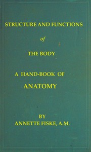 Structure and Functions of the Body A Hand-Book of Anatomy and Physiology for Nurses and Others Desiring a Practical Knowledge of the Subject