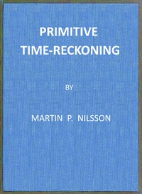 Cover of Primitive Time-reckoningA study in the origins and first development of the art of counting time among the primitive and early culture peoples