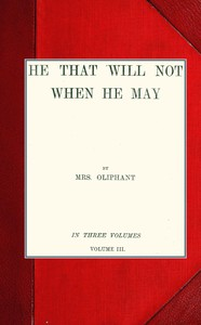 He that will not when he may; vol. III