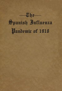 The Spanish Influenza Pandemic of 1918An Account of Its Ravages in Luzerne County, Pennsylvania, and the Efforts Made to Combat and Subdue It