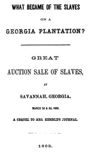 Cover of What Became of the Slaves on a Georgia Plantation?Great Auction Sale of Slaves, at Savannah, Georgia, March 2d & 3d, 1859