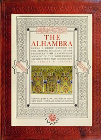 The Alhambra being a brief record of the Arabian conquest of the Peninsula with a particular account of the Mohammedan architecture and decoration