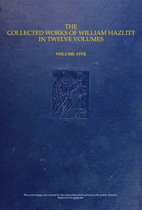 Cover of The Collected Works of William Hazlitt, Vol. 05 (of 12)