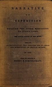 Cover of Narrative of an Expedition Through the Upper Mississippi to Itasca Lake, the Actual Source of This River Embracing an Exploratory Trip Through the St. Croix and Burntwood (or Broule) Rivers