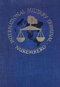 Trial of the Major War Criminals Before the International Military Tribunal, Nuremburg, 14 November 1945-1 October 1946, Volume 10