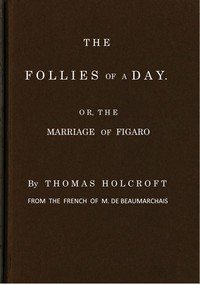 Cover of The Follies of a Day; or, The Marriage of Figaro A comedy, as it is now performing at the Theatre-Royal, Covent-Garden. From the French of M. de Beaumarchais