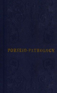Cover of Porneiopathology A Popular Treatise on Venereal and Other Diseases of the Male and Female Genital System; With Remarks on Impotence, Onanism, Sterility, Piles, and Gravel, and Prescriptions for Their Treatment