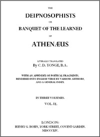 The Deipnosophists; or, Banquet of the Learned of Athenæus, Vol. 2 (of 3)