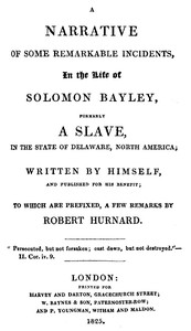 Cover of A Narrative of Some Remarkable Incidents in the Life of Solomon BayleyFormerly a Slave, in the State of Delaware, North America