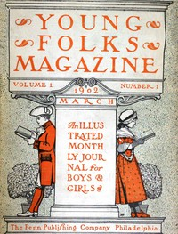 Cover of Young Folks Magazine, Vol. I, No. 1, March 1902An Illustrated Monthly Journal for Boys & Girls