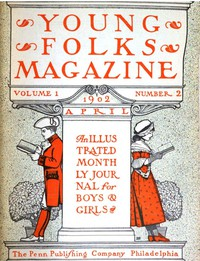 Cover of Young Folks Magazine, Vol. I, No. 2, April 1902An Illustrated Monthly Journal for Boys & Girls