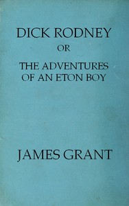 Cover of Dick Rodney; or, The Adventures of an Eton Boy