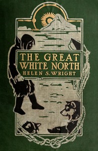 The Great White NorthThe story of polar exploration from the earliest times to the discovery of the pole
