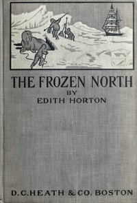 The Frozen North: An Account of Arctic Exploration for Use in Schools
