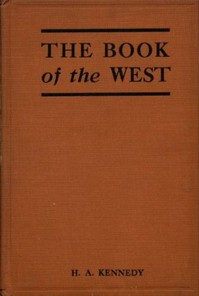 Cover of The Book of the West The story of western Canada, its birth and early adventures, its youthful combats, its peaceful settlement, its great transformation, and its present ways