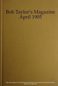 Cover of Bob Taylor's Magazine, Vol. I, No. 1, April 1905