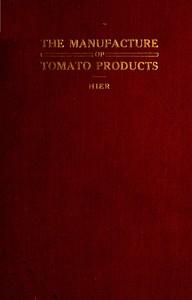 Cover of The Manufacture of Tomato ProductsIncluding whole tomato pulp or puree, tomato catsup, chili sauce, tomato soup, trimming pulp