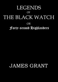 Cover of Legends of the Black Watch; or, Forty-second Highlanders
