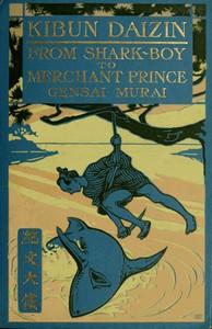 Kibun Daizin; Or, From Shark-Boy to Merchant Prince