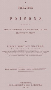 Treatise on PoisonsIn relation to medical jurisprudence, physiology, and the practice of physic