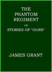 """The Phantom Regiment; or, Stories of """"Ours"""""""