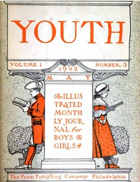 Cover of Youth, Vol. I, No. 3, May 1902An Illustrated Monthly Journal for Boys & Girls