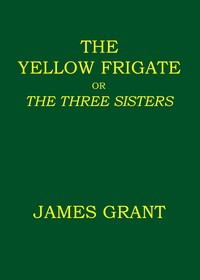 The Yellow Frigate; or, The Three Sisters