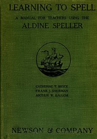 Learning to Spell: A Manual for Teachers Using the Aldine Speller