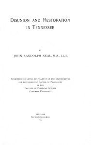 Cover of Disunion and Restoration in TennesseeSubmitted in Partial Fulfillment of the Requirements for the Degree of Doctor of Philosophy in the Faculty of Political Science, Columbia University