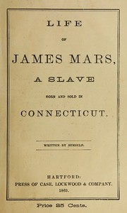 Cover of Life of James Mars, a Slave Born and Sold in Connecticut