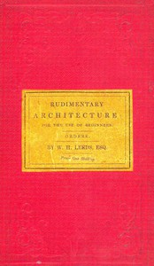 Rudimentary Architecture for the Use of Beginners The Orders and Their Æsthetic Principles