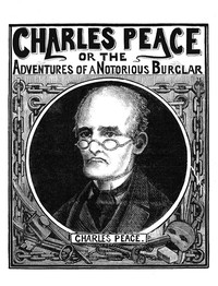 Cover of Charles Peace, or The Adventures of a Notorious Burglar