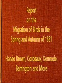 Report on the Migration of Birds in the Spring and Autumn of 1881