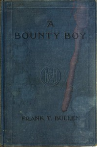 A Bounty BoyBeing Some Adventures of a Christian Barbarian on an Unpremeditated Trip Round the World