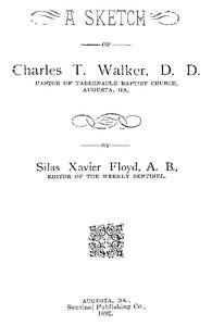 A Sketch of Charles T. Walker, D.D., Pastor of Tabernacle Baptist Church, Augusta, Ga.