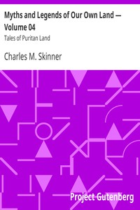 Myths and Legends of Our Own Land — Volume 04 : Tales of Puritan Land