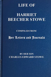 Cover of Life of Harriet Beecher Stowe Compiled From Her Letters and Journals by Her Son Charles Edward Stowe