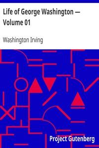 Life of George Washington — Volume 01