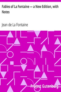 Fables of La Fontaine — a New Edition, with Notes