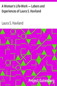 A Woman's Life-Work — Labors and Experiences of Laura S. Haviland
