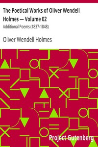 The Poetical Works of Oliver Wendell Holmes — Volume 02 Additional Poems (1837-1848)