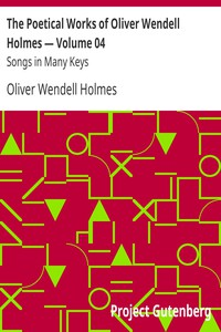 Cover of The Poetical Works of Oliver Wendell Holmes — Volume 04: Songs in Many Keys