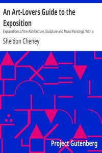 An Art-Lovers Guide to the Exposition Explanations of the Architecture, Sculpture and Mural Paintings, With a Guide for Study in the Art Gallery