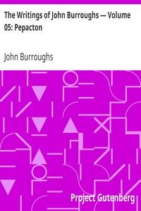 The Writings of John Burroughs — Volume 05: Pepacton